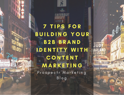 7 Tips For Building Your B2B Brand Identity With Content Marketing