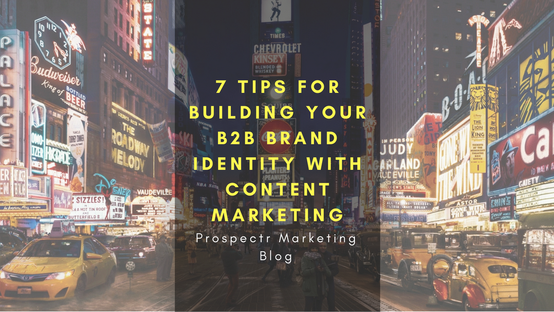 7 Tips For Building Your B2B Brand Identity With Content